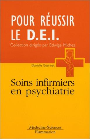 Pour réussir le D.E.I. : Soins infirmiers en psychiatrie