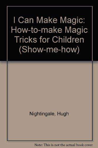 I Can Make Magic: How-to-make Magic Tricks for Children (Show-me-how)