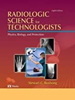 Radiologic Science for Technologists Physics, Biology and Protection by Bushong