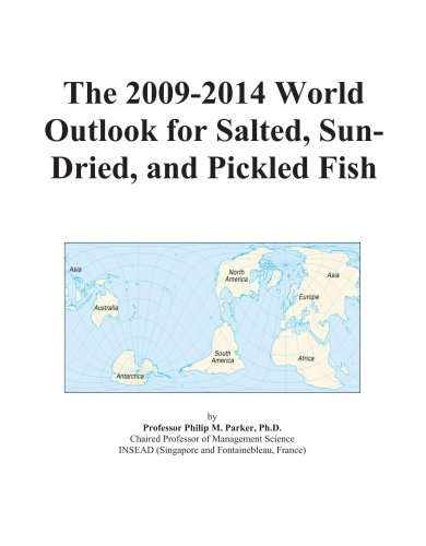 The 2009-2014 World Outlook for Salted, Sun-Dried, and Pickled Fish