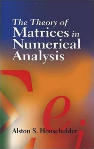 The Theory of Matrices in Numerical Analysis (Dover Books on Mathematics)