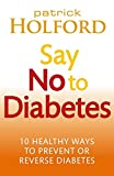 img - for Say No To Diabetes: 10 Secrets to Preventing and Reversing Diabetes book / textbook / text book