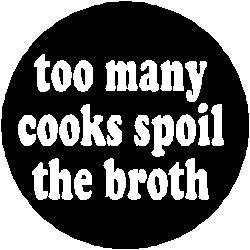 essay on too many cooks spoil the soup Too many cooks spoil the broth' this, coupled with lack of proper planning and  professionalism, is what precisely the basic problem facing the.