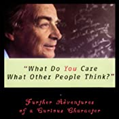 What Do You Care What Other People Think?: Further Adventures of a Curious Character | [Richard P. Feynman, Ralph Leighton]