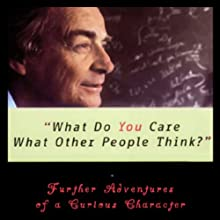 What Do You Care What Other People Think?: Further Adventures of a Curious Character (       UNABRIDGED) by Richard P. Feynman, Ralph Leighton Narrated by Raymond Todd