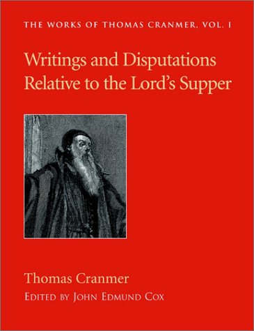 Writings and Disputations of Thomas Cranmer relative to the Sacrament of the Lord's Supper (Works of Thomas Cranmer): Thomas Cranmer, John Edmund Cox: 9781573832144: Amazon.com: Books