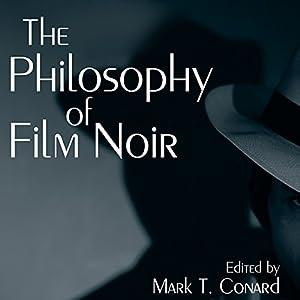 The Philosophy of Film Noir: The Philosophy of Popular Culture Hörbuch von Mark T. Conard Gesprochen von: Jack Chekijian