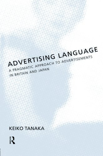 Advertising Language: A Pragmatic Approach to Advertisements in Britain and Japan PDF