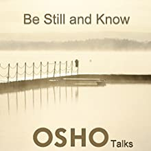 Be Still and Know Speech by  Osho Narrated by  Osho