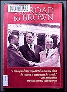 The Road to Brown  : the Untold Story of