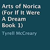 Arts of Norica: For If It Were a Dream, Book 1 | Tyrell McCreary