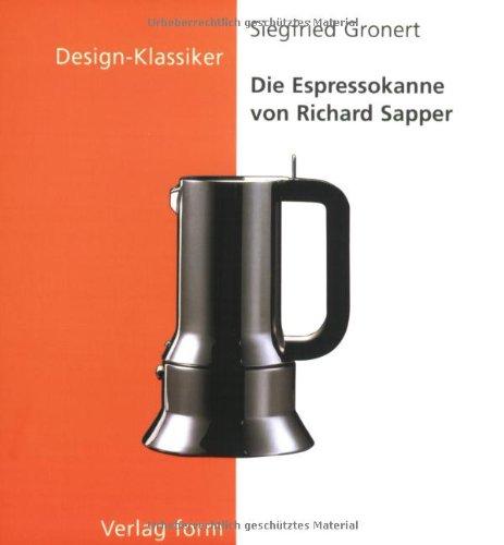 Die Espresso-Kanne von Richard Sapper (Design-Klassiker (Dt) (Birkhduser))