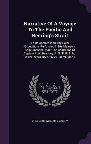 Narrative Of A Voyage To The Pacific And Beering's Strait: To Co-operate With The Polar Expeditions Performed In His Majesty's Ship Blossom Under The ... &c. In The Years 1825, 26, 27, 28, Volume 1