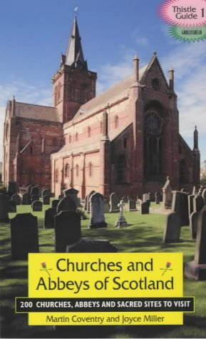 Churches and Abbeys of Scotland: 200 Churches, Abbeys and Sacred Sites