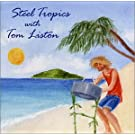 Steel Tropics With Tom Liston