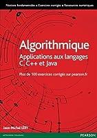 Algorithmique, applications aux langages C, C++ en Java : 512 programmes et 200 pages d'exercices et corrigés sur le site de person
