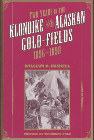 Two Years in the Klondike and Alaskan Gold Fields 1896-1898: A Thrilling Narrative of Life in the Gold Mines and Camps (Classic Reprint Series)