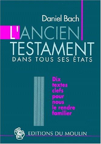 L'Ancien Testament dans tous ses états : Dix textes clefs pour nous le rendre familier
