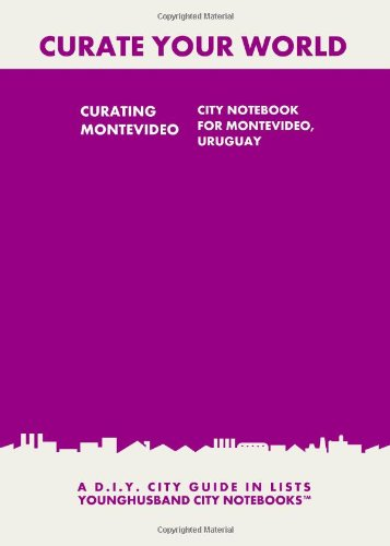 Curating Montevideo: City Notebook For Montevideo, Uruguay: A D.I.Y. City Guide In Lists (Curate Your World)