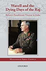 Wavell and the Dying Days of the Raj: Britain's Penultimate Viceroy in India