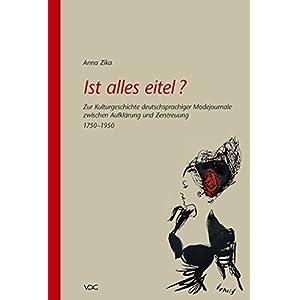 Ist alles eitel?: Zur Kulturgeschichte deutschsprachiger Modejournale zwischen Aufkl
