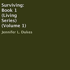 Surviving: Living Series, Book 1 Hörbuch von Jennifer L. Dukes Gesprochen von: Evelyn Eibhlin