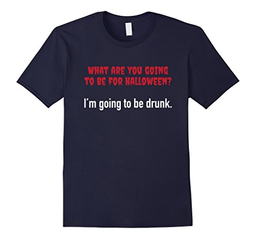 Men's What Are You Going To Be For Halloween...Drunk. Shirt Small Navy (Couples To Be For Halloween)