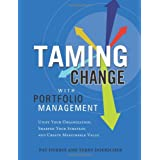 Taming Change With Portfolio Management: Unify Your Organization, Sharpen Your Strategy, and Create Measurable Value ~ Pat Durbin
