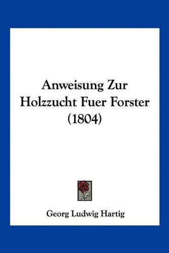 Anweisung Zur Holzzucht Fuer Forster (1804)