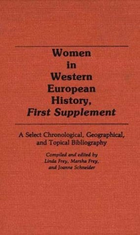 Women in Western European History, First Supplement: A Select Chronological, Geographical, and Topical Bibliography