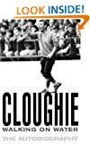 Cloughie: Walking on Water My Life