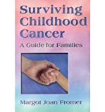 img - for [(Surviving Childhood Cancer: A Guide for Families)] [Author: Margot Joan Fromer] published on (April, 1998) book / textbook / text book