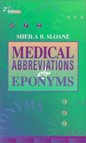 Medical Abbreviations and Eponyms, 2e (MEDICAL ABBREVIATIONS & EPONYMS (SLOANE))