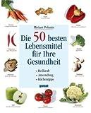 Die 50 besten Lebensmittel f�r Ihre Gesundheit