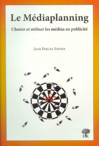Le Médiaplanning : Choisir et utiliser les médias en publicité