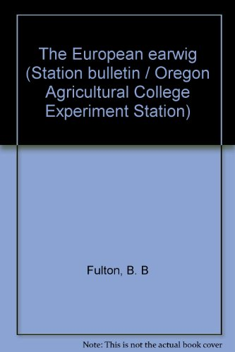 The European earwig (Station bulletin / Oregon Agricultural College Experiment Station) PDF