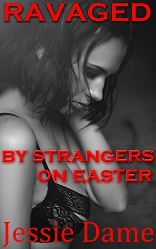 Ravaged by Strangers on Easter: MMF Domination Erotica (First Timers Book 1) PDF