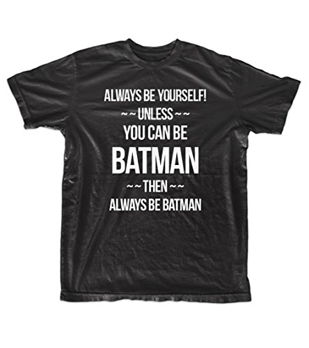 You Can Always Be Yourself Unless You Can Be Batman Divertente Uomo T-Shirt Maglietta Nero Large