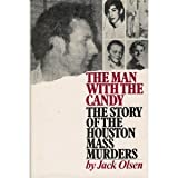 img - for The Man with the Candy: The Story of the Houston Mass Murders book / textbook / text book