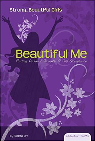 Beautiful Me: Finding Personal Strength & Self Acceptance (Essential Health: Strong Beautiful Girls) written by Tamra Orr