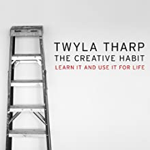 The Creative Habit: Learn It and Use It for Life (       UNABRIDGED) by Twyla Tharp Narrated by Lauren Fortgang