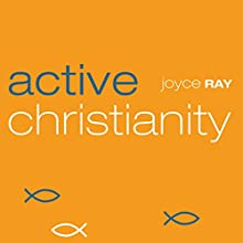 Active Christianity (       UNABRIDGED) by Joyce Ray Narrated by Josh Kilbourne