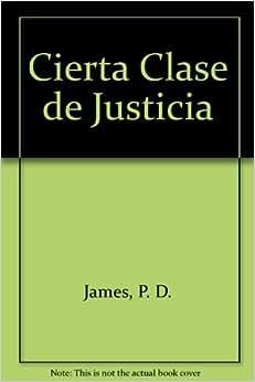 Cierta Clase de Justicia (Spanish Edition): P. D. James: 9789500716413