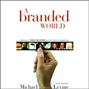 A Branded World: Adventures in Public Relations and the Creation of Superbrands | [Michael Levine]