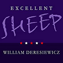 Excellent Sheep: The Miseducation of the American Elite and the Way to a Meaningful Life (       UNABRIDGED) by William Deresiewicz Narrated by Mel Foster