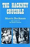 img - for [(The Hackney Crucible * * )] [Author: Morris Beckman] [Mar-1996] book / textbook / text book