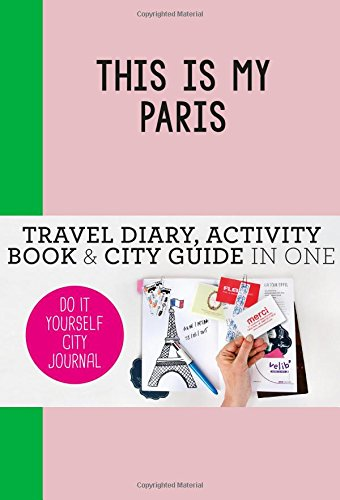 This is my Paris: Do-It-Yourself City Journal