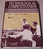 img - for Technological Competitiveness: Contemporary and Historical Perspectives on the Electrical, Electronics, and Computer Industries book / textbook / text book