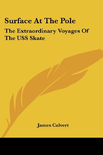 Surface at the Pole: The Extraordinary Voyages of the USS Skate: James Calvert: 9780548388624: Amazon.com: Books