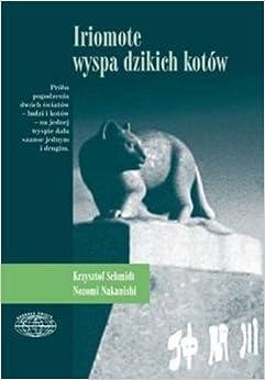 Iriomote, wyspa dzikich kotów: Nakanishi Nozomi Schmidt Krzysztof